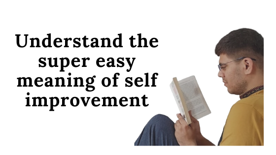 Super easy meaning of self improvement